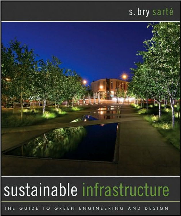 Sustainable Infrastructure: The Guide to Green Engineering and Design - ISBN#9780470453612