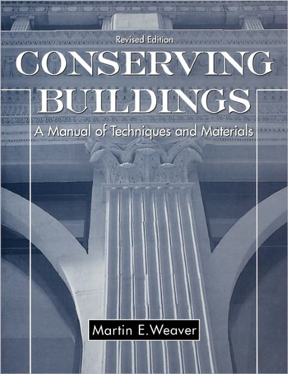 Conserving Buildings: A Manual of Techniques and Materials, Revised Edition - ISBN#9780471509448