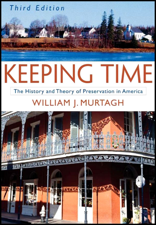 Keeping Time: The History and Theory of Preservation in America 3rd Edition - ISBN#9780471473770