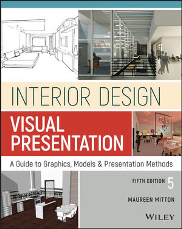 Interior Design Visual Presentation: A Guide to Graphics, Models and Presentation Techniques 5th Edition - ISBN#9781119312529