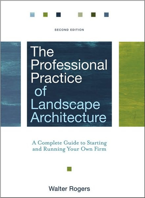 The Professional Practice of Landscape Architecture: A Complete Guide to Starting and Running Your Own Firm 2nd Edition - ISBN#9780470278369