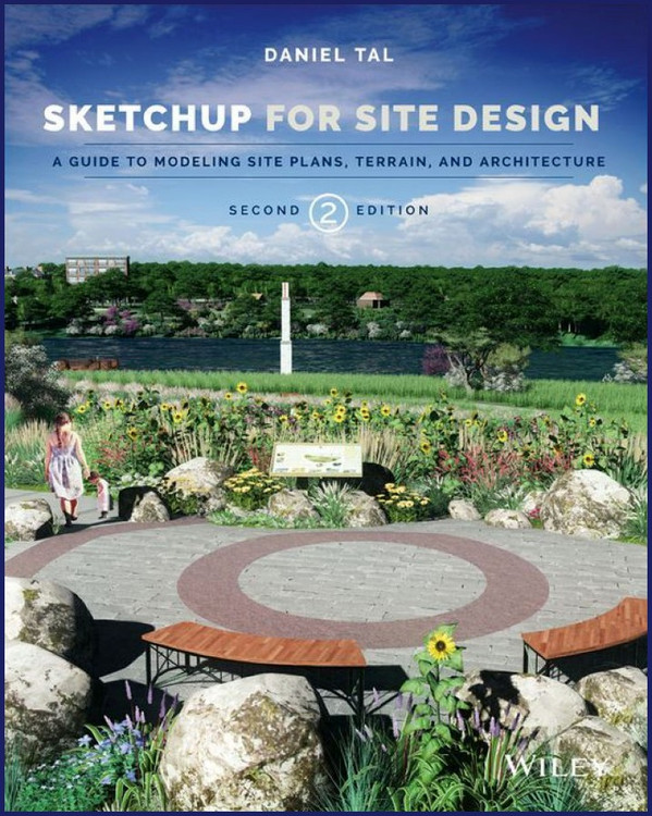 Google SketchUp for Site Design: A Guide to Modeling Site Plans, Terrain and Architecture 2nd Edition - ISBN#9781118985076