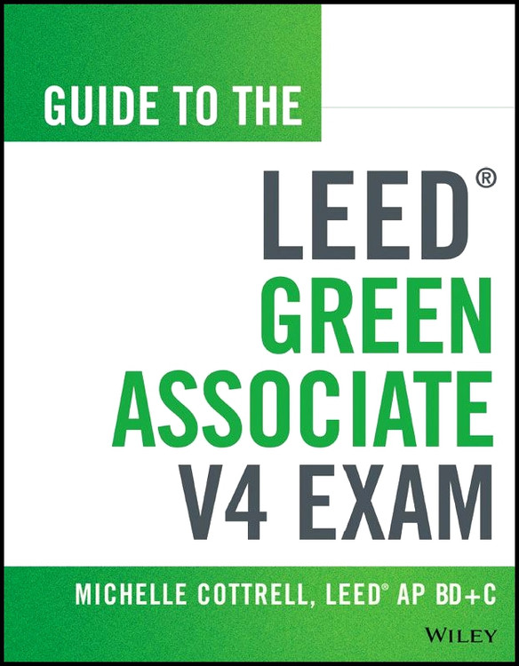 Guide to the LEED Green Associate V4 Exam - ISBN#9781118870310