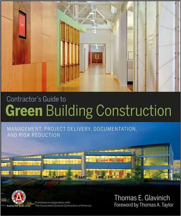 Contractors Guide to Green Building Construction: Management, Project Delivery, Documentation and Risk Reduction - ISBN#9780470056219