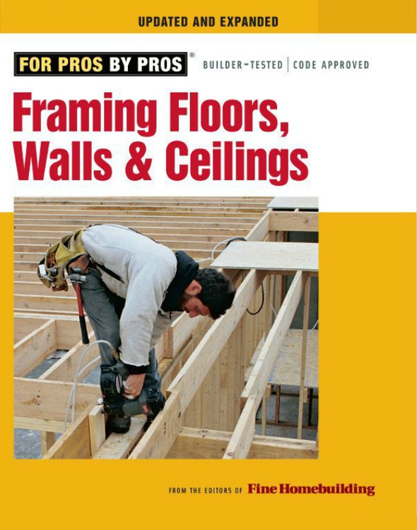 Framing Floors, Walls & Ceilings: Updated and Expanded - ISBN#9781600850691