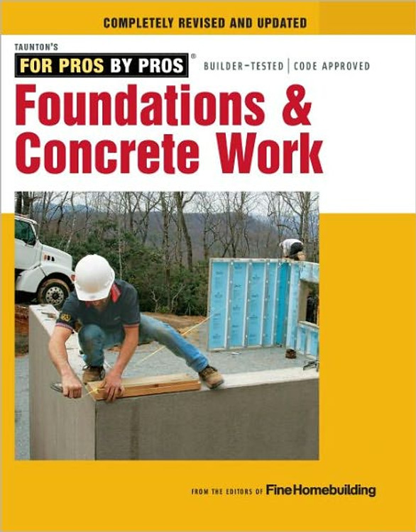 Foundations & Concrete Work: Revised and Updated 2nd Edition - Fine Homebuilding - 9781600857645