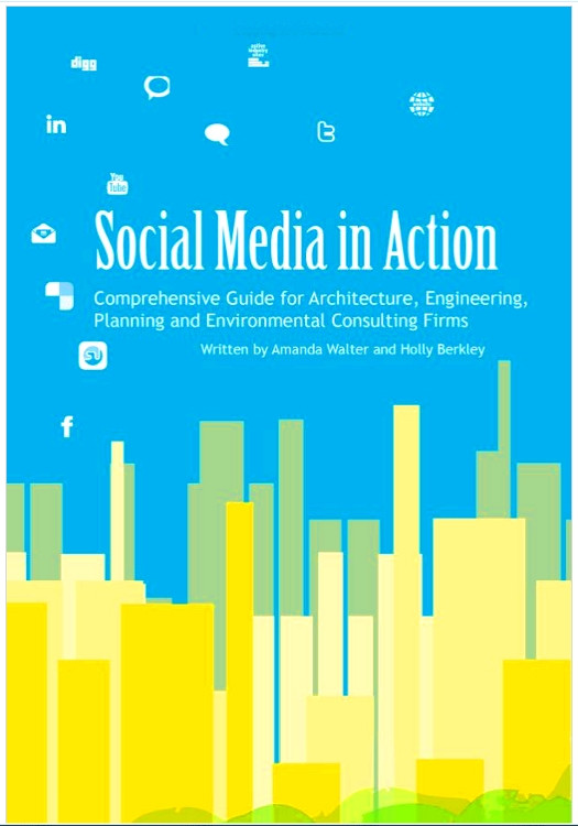 Social Media In Action:  Comprehensive Guide for Architecture, Engineering, Planning and Environmental Consulting Firms - ISBN#9780985146917
