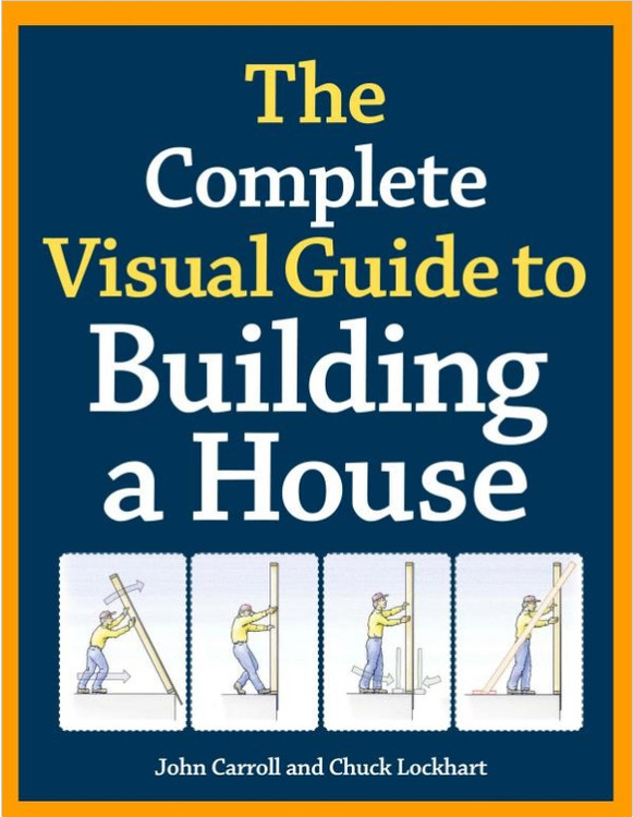The Complete Visual Guide to Building A House - ISBN#9781600850226
