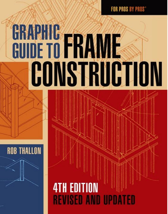 Graphic Guide to Frame Construction: Fourth Edition, Revised and Updated - ISBN#9781631863721
