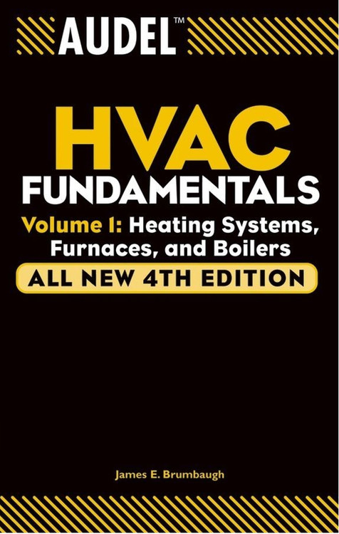 Audel HVAC Fundamentals: Volume 1: Heating Systems, Furnaces and Boilers 4th Edition - ISBN#9780764542060