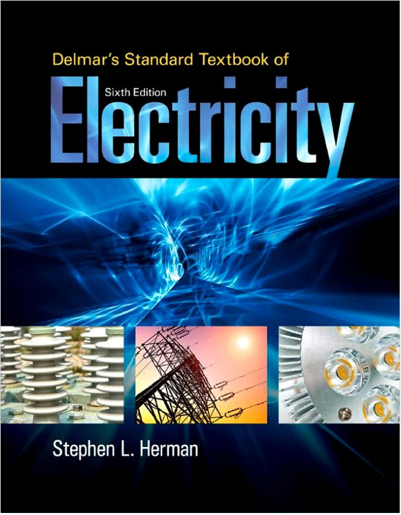 Delmar's Standard Textbook of Electricity 6th Edition - ISBN#9781285852706