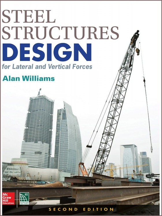 Steel Structures Design for Lateral and Vertical Forces 2nd Edition - ISBN#9781259588013