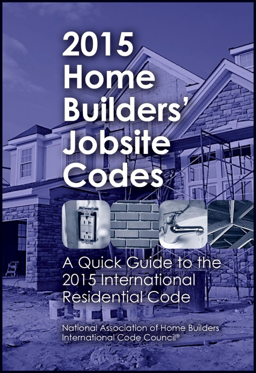 2015 Home Builders' Jobsite Codes: A Quick Guide to the 2015 International Residential Code - ISBN#9780867187410