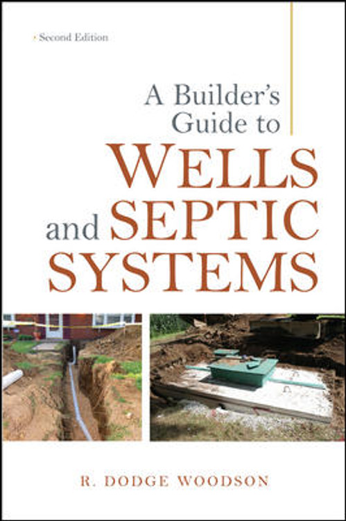 A Builder's Guide to Wells and Septic Systems 2nd Edition - ISBN#9780071625975
