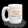 Have You Hugged Your Pet - 15oz Coffee Mug - Back