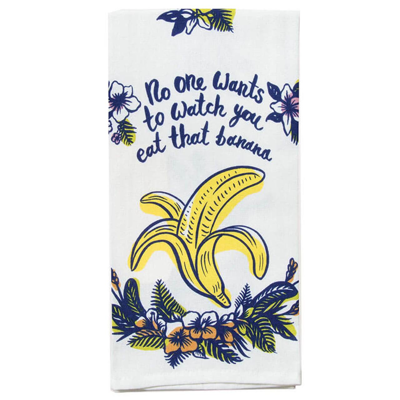 No One Wants To Watch You Eat That Banana BlueQ Dish Towel
