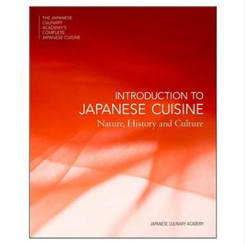Introduction to Japanese Cuisine: Nature, History and Culture (The Japanese Culinary Academys Complete Japanese Cuisine Series)