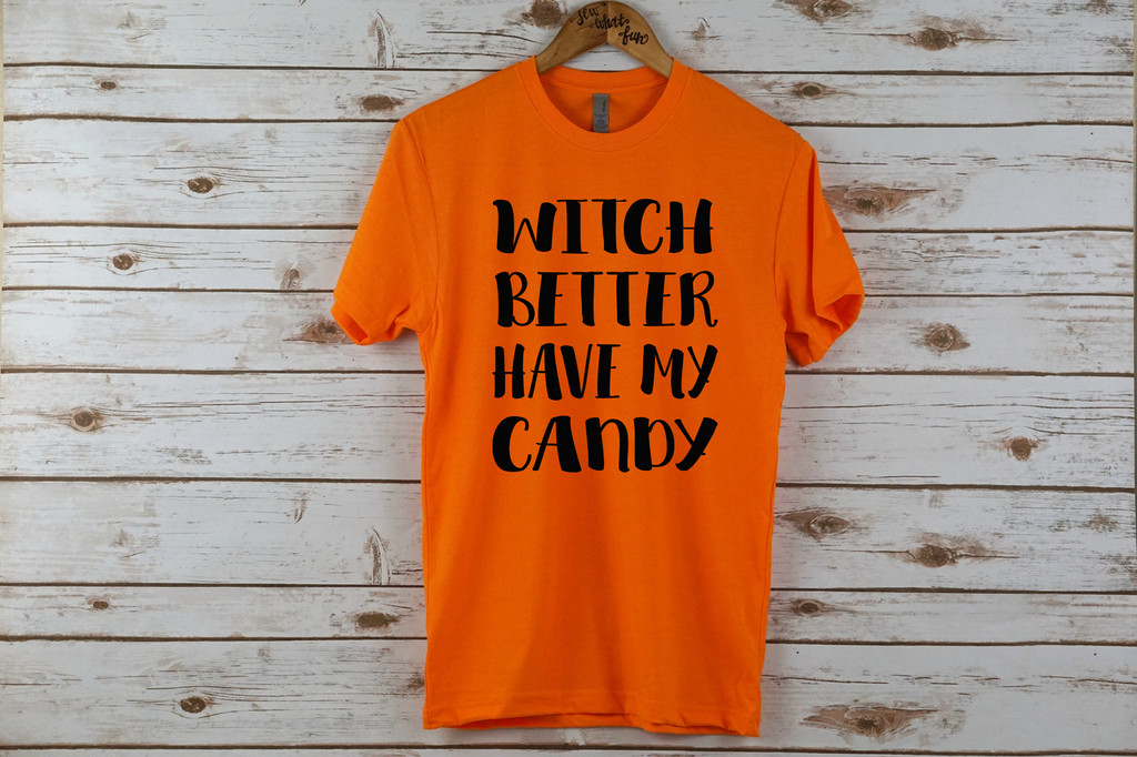 Witch Better Have My Candy Adult Shirt