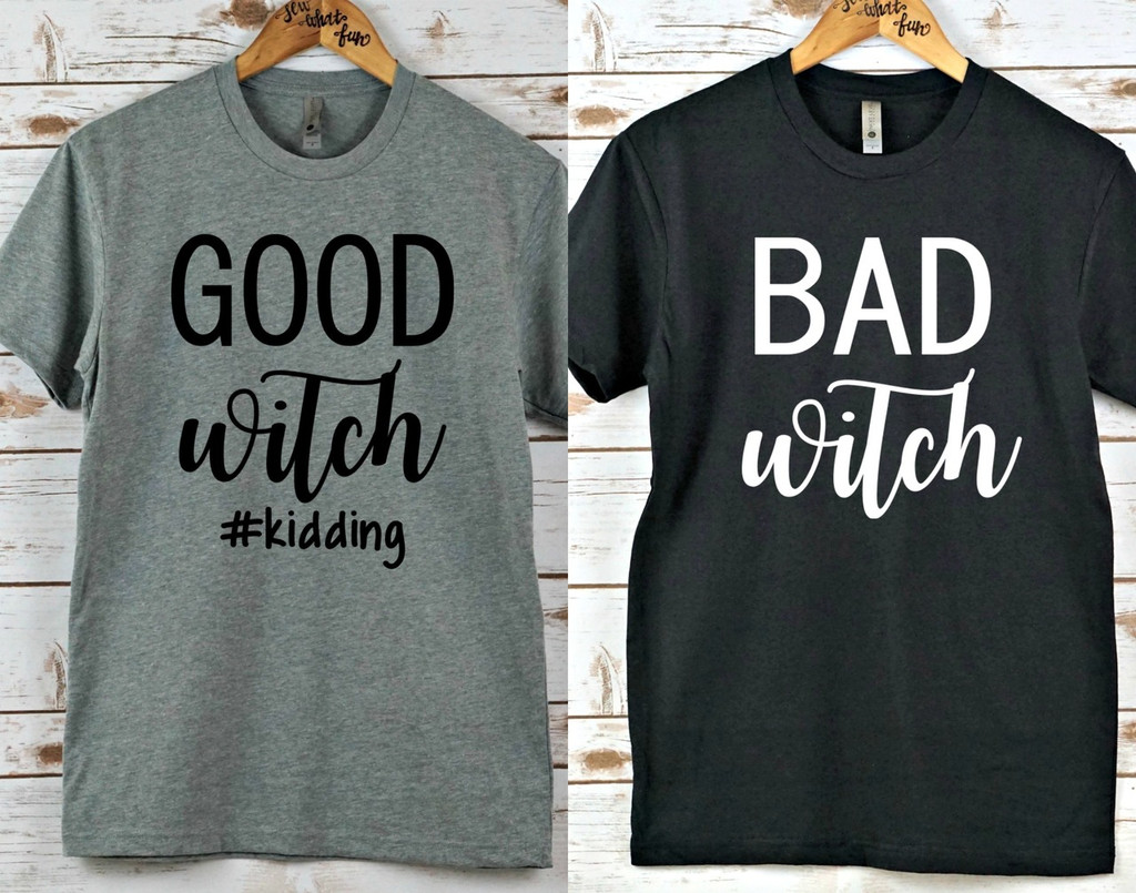 Good Witch AND Bad Witch Shirts