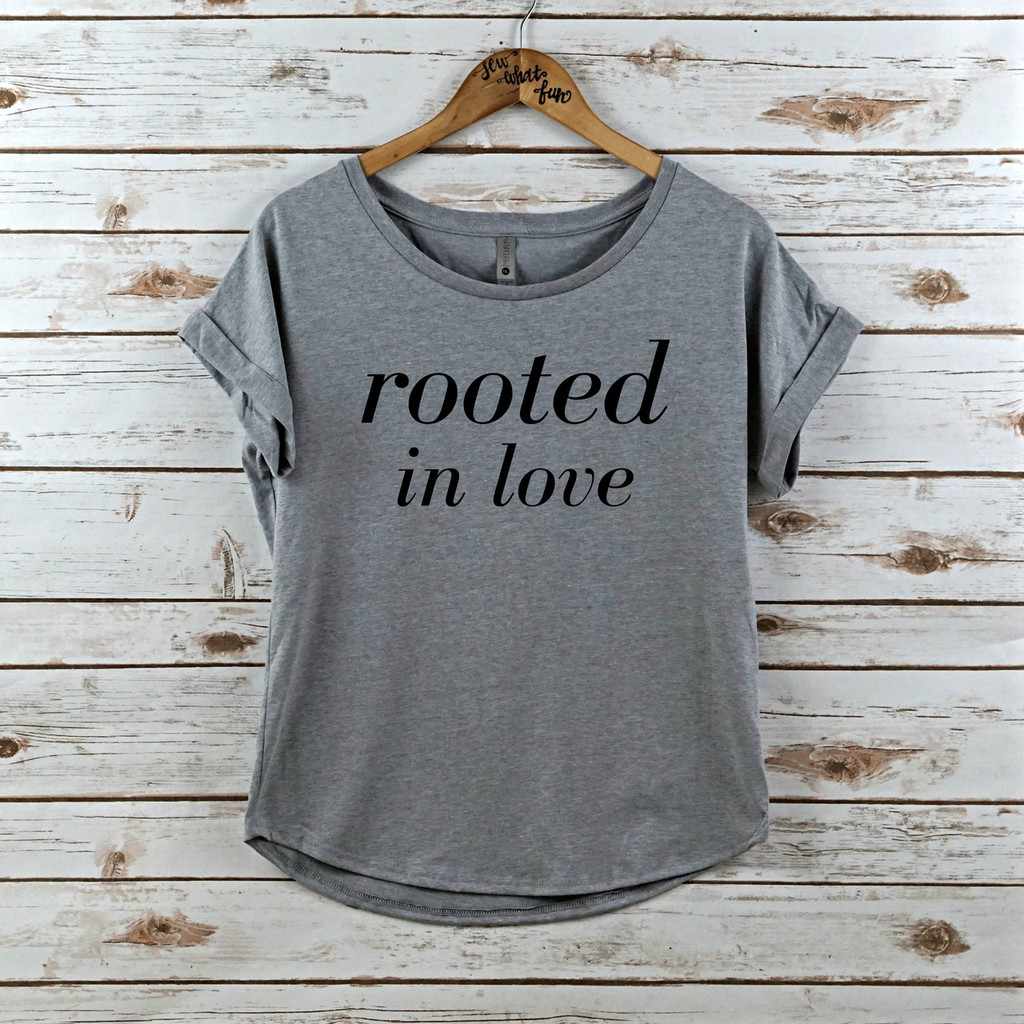 Rooted in love Dolman Shirt