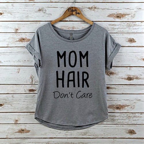 Mom hair don't care dolman shirt