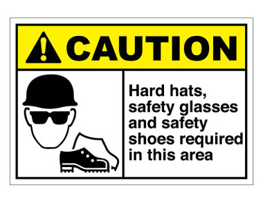 Ansi Caution Hard Hats Safety Glasses And Safety Shoes Required In This Area