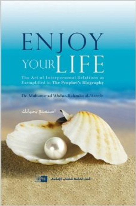 Enjoy Your Life The Art of Interpersonal Relations as Exemplified in The Prophet's Biography
