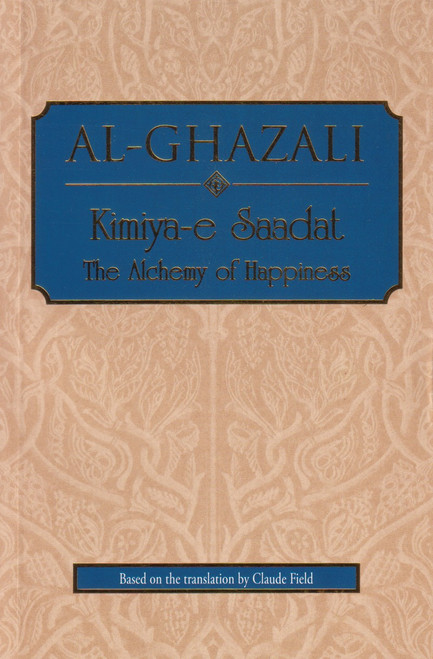 Al-Ghazali Kimiya-e Saadat: The Alchemy of Happiness