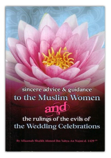 Sincere Advice & Guidance to The Muslim Women and The Rulings of The Evils of The Wedding Celebrations