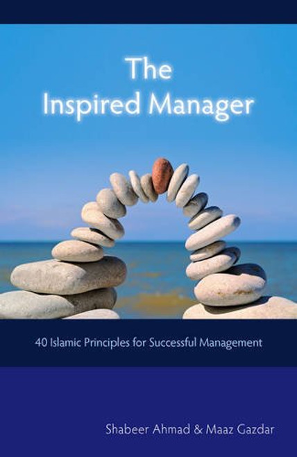 The Inspired Manager 40 Islamic Principles for Successful Management