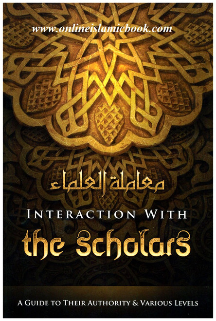 Interaction with the Scholars A Guide to their Authority and Various Levels
