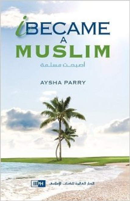 I Became a Muslim By Aysha Parry