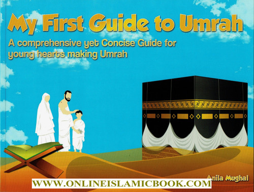 My First Guide to Umrah - For Young Hearts Performing Umrah