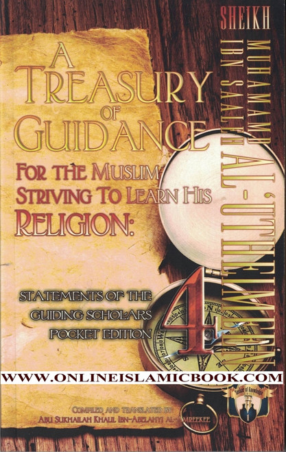 A Treasury of Guidance For the Muslim Striving to Learn his Religion: Sheikh Muhammad Ibn Saaleh al-'Utheimeen: Statements of the Guiding Scholars Pocket Edition (Volume 4)