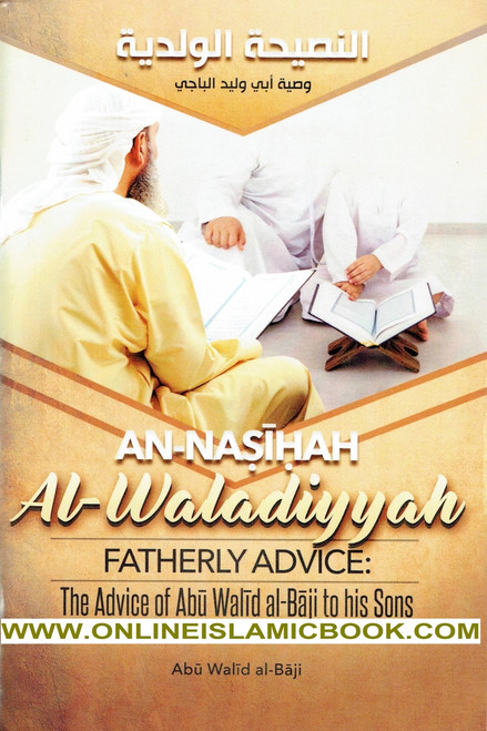 AN-NASIYAH AL-WALADIYYAH - FATHERLY ADVICE: THE ADVICE OF ABU WALID AL-BAJI TO HIS SONS