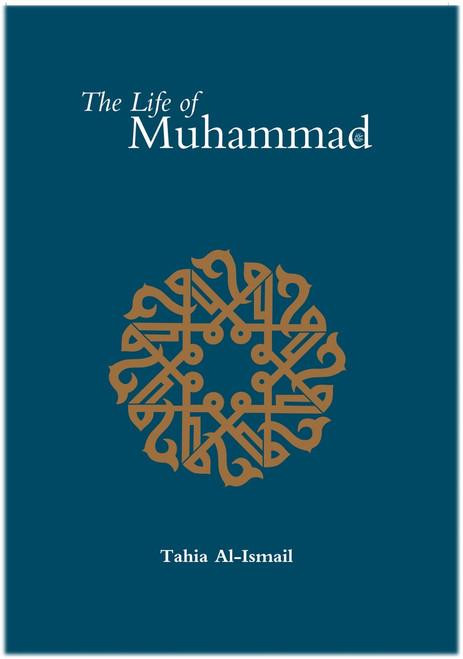 The Life of Muhammad (SAAS)  By Tahia Al-Ismail