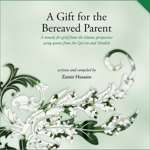 A Gift For The Bereaved Parent By Zamir Hussain