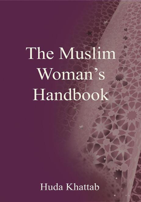 The Muslim Woman's Handbook By Huda Khattab