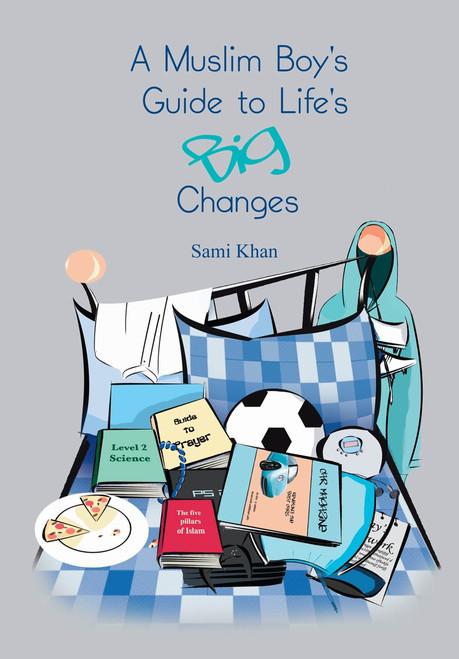 A Muslim Boys Guide to Lifes Big Changes By Sami Khan