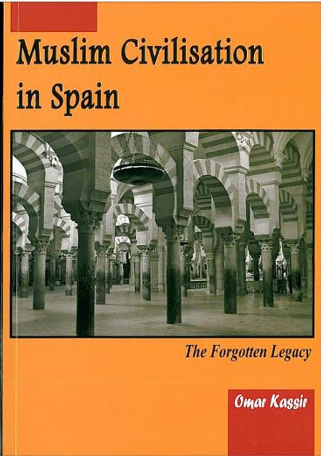 Muslim Civilisation in Spain The Forgotten Legacy