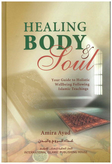 Healing Body & Soul Your Guide to Holistic Wellbeing Following Islamic Teachings