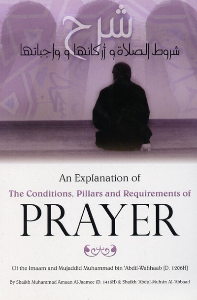An Explanation of The Conditions Pillars and Requirements of Prayer