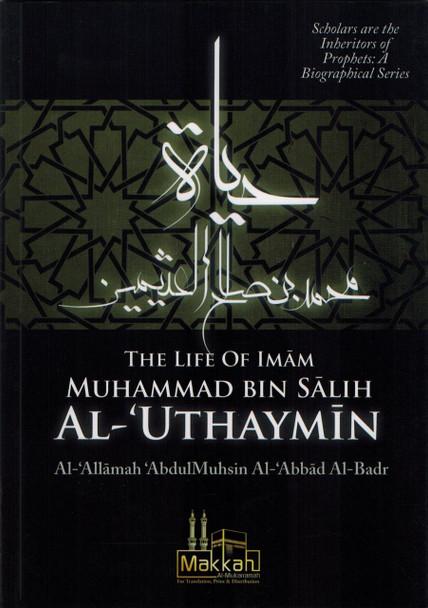 The Life of Imam Muhammad Bin Salih Al Uthaymin