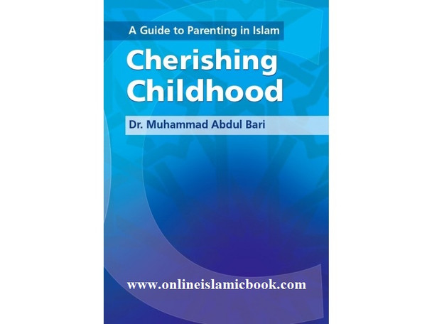 A Guide to Parenting in Islam Cherishing Childhood