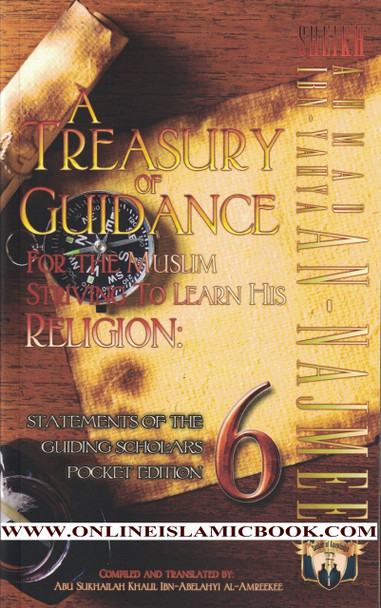 A Treasury of Guidance For the Muslim Striving to Learn his Religion: Sheikh Ahmad Ibn-Yahya an-Najmee: Statements of the Guiding Scholars Pocket Edition (Volume 6)