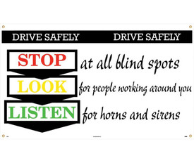 """Drive Safely Stop Look Listen 10 Ft Banner - Aris Industrial White Drive Safety rectangular banner with the words """"DRIVE SAFELY. STOP-AT ALL BLIND SPOTS.LOOK-FOR PEOPLE WORKING AROUND YOU.LISTEN-FOR HORNS AND SIRENS"""" In red, yellow and green text."""