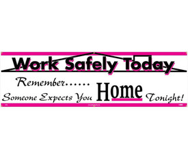 """Work Safely Today 5 Ft And 10 Ft Banners - Aris Industrial White Safety rectangular banner with the words """"WORK SAFELY TODAY. REMEMBER SOMEONE EXPECTS YOU HOME TONIGHT!"""" In pink and black text."""