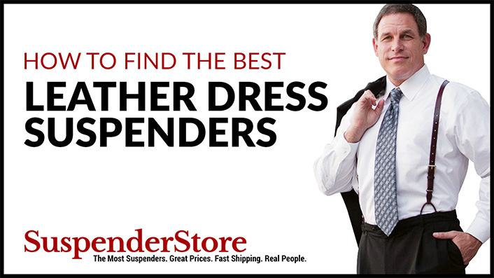 How to Find The Best Pair of Leather Dress Suspenders