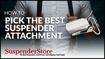 How to Pick the Best Suspender Attachment