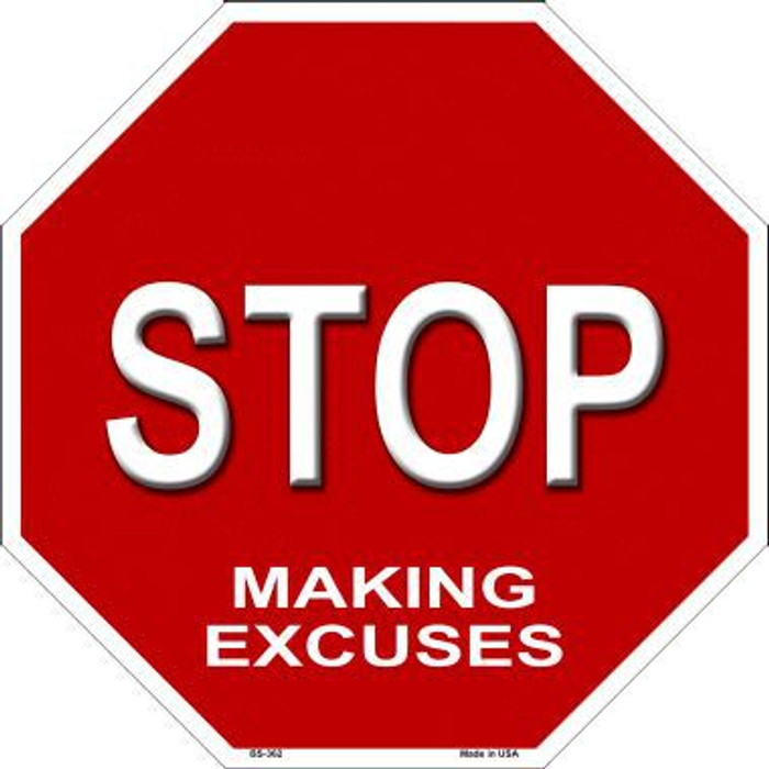 Stop Making Excuses Metal Novelty Stop Sign